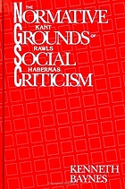 The normative grounds of social criticism : Kant, Rawls, and Habermas