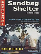 Emergency sandbag shelter and eco-village : manual--how to build your own with superadobe/earthbag