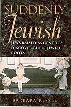 Suddenly Jewish : Jews raised as Gentiles discover their Jewish roots