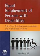 Equal employment of persons with disabilities : federal and state law, accommodations, and diversity best practices