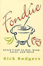 Fondue : great food to dip, dunk, savor, and swirl