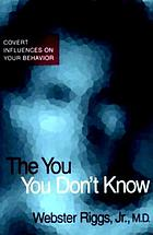 The you you don't know : covert influences on your behavior