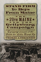 Stand firm ye boys from Maine : the 20th Maine and the Gettysburg Campaign