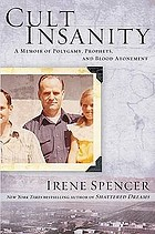 Cult insanity : a memoir of polygamy, prophets, and blood atonement
