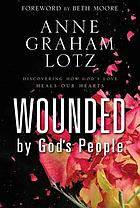 Wounded by God's people : discovering how God's love heals our hearts