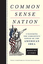 Common sense nation : unlocking the forgotten power of the American idea