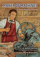 Maker of machines : a story about Eli Whitney