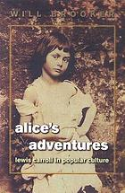 Alice' s adventures : Lewis Carroll and Alice in popular culture