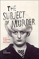 The subject of murder : gender, exceptionality, and the modern killer