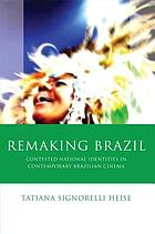 Remaking Brazil : Contested national identities in contemporary Brazilian cinema