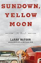 Sundown, yellow moon : a novel