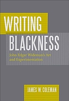 Writing blackness : John Edgar Wideman's art and experimentation