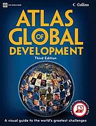 Atlas of Global Development : a Visual Guide to the World's Greatest Challenges.