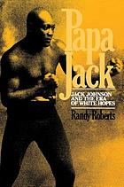 Papa Jack : Jack Johnson and the era of white hopes
