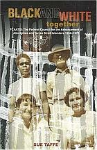 Black and white together FCAATSI : the Federal Council for the Advancement of Aborigines and Torres Strait Islanders, 1958-1973