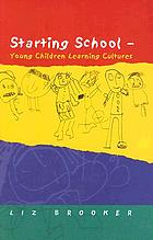Starting school : young children learning cultures