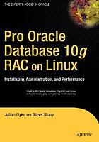 Pro Oracle database 10g RAC on Linux : installation, administration, and performance