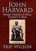 John Harvard : when there's a will there's a way