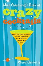 Miss Charming's book of crazy cocktails : over 200 outrageous drink recipes to turn any night into a party