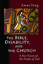 The Bible, disability, and the church : a new vision of the people of God