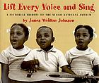 Lift every voice and sing : a pictorial tribute to the Negro National Anthem