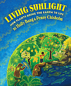 Living sunlight : how plants bring the earth to life