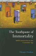 The toothpaste of immortality : self-construction in the consumer age