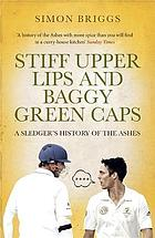 Stiff upper lips and baggy green caps : a sledger's history of the Ashes