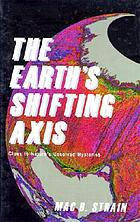 The earth's shifting axis : clues to nature's most perplexing mysteries