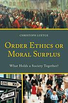 Order ethics or moral surplus : what holds a society together?