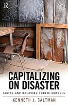Capitalizing on disaster : taking and breaking public schools