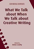 What We Talk about When We Talk about Creative Writing.