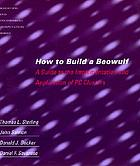 How to build a Beowulf : a guide to the implementation and application of PC clusters