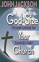 God-size your church : beyond growth for growth's sake
