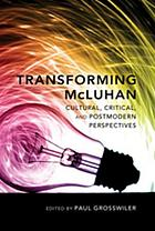 Transforming McLuhan : cultural, critical, and postmodern perspectives