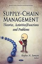 Supply-chain management : theories, activities/functions and problems