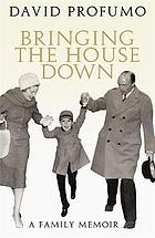 Bringing the house down : a family memoir