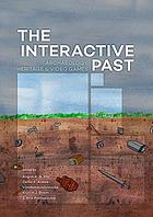 The Interactive Past Archaeology, Heritage, and Video Games.