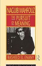 Naguib Mahfouz : the pursuit of meaning : a critical study