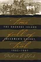 Time full of trial : the Roanoke Island freedmen's colony, 1862-1867