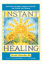 Instant healing : gain inner strength, empower yourself, and create your destiny