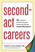 Second-act careers : 50+ ways to profit from your passions during semi-retirement