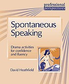 Spontaneous speaking : drama activities for confidence and fluency
