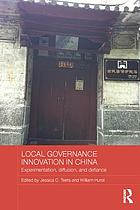 Local governance innovation in China : experimentation, diffusion, and defiance