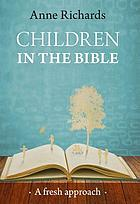 Children in the Bible : a Fresh Approach.
