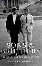 Sons & brothers : the days of Jack and Bobby Kennedy