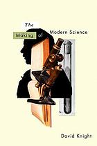 The making of modern science : science, technology, medicine and modernity : 1789-1914