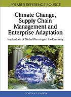 Climate change, supply chain management, and enterprise adaptation : implications of global warming on the economy