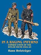In a raging inferno : combat units of the Hitler Youth 1944-45