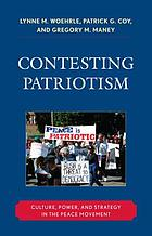 Contesting patriotism : culture, power, and strategy in the peace movement